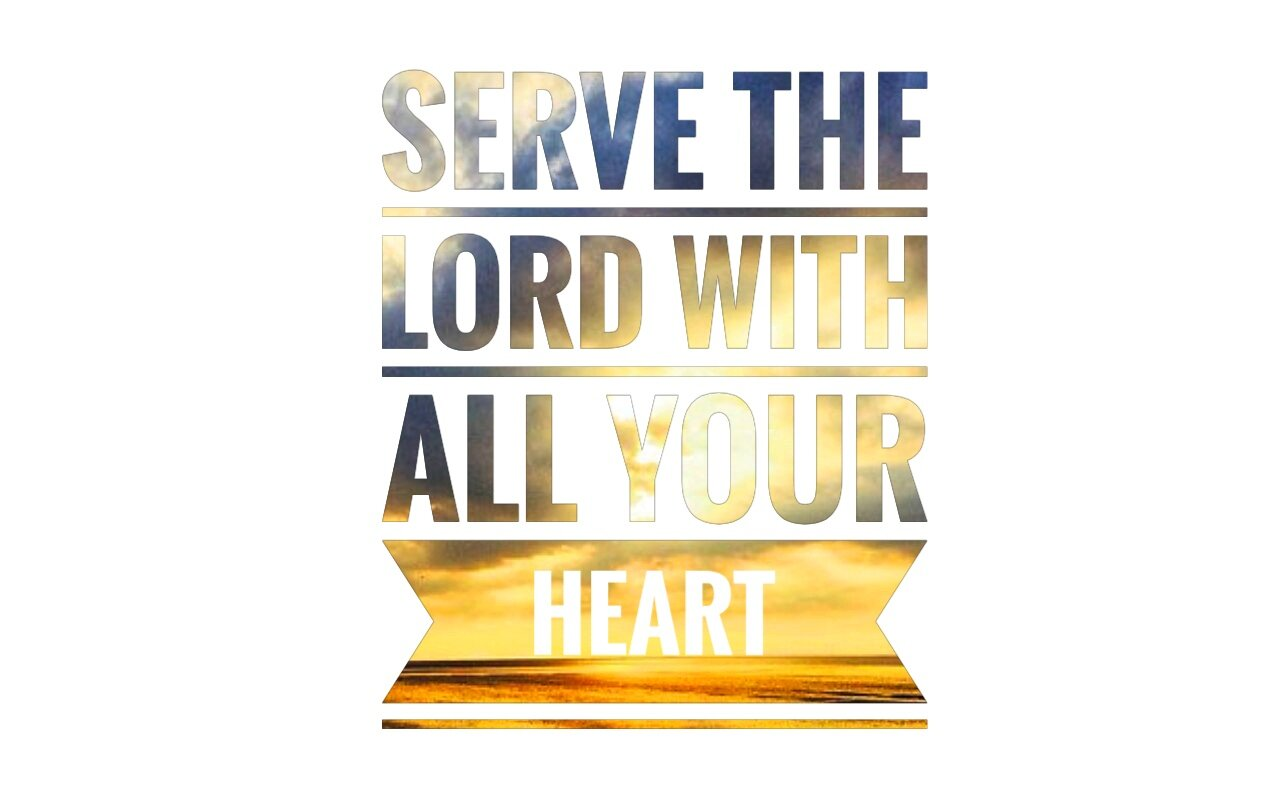 serve the Lord with all your heart 09.22.19.jpeg