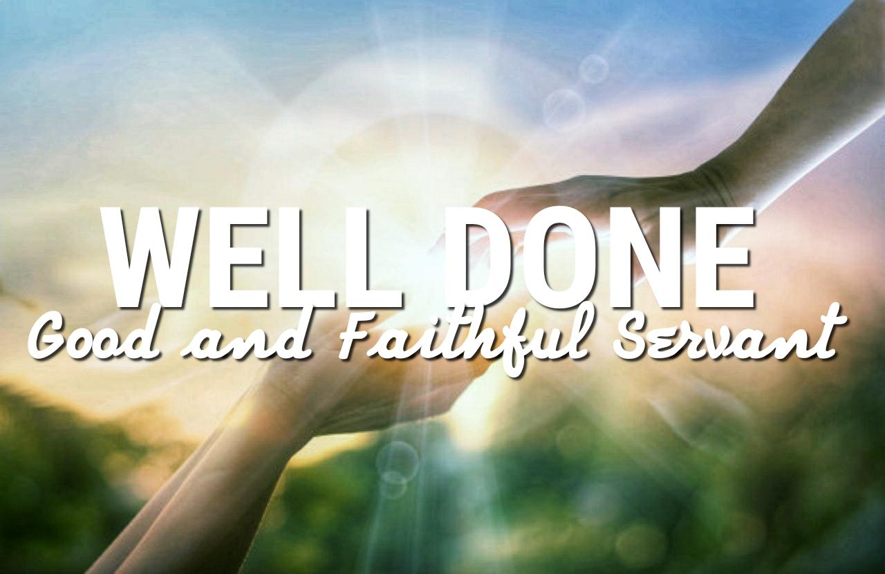 Well done good and faithful servant 09.29.19.jpg