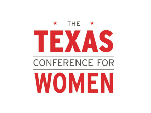The Texas Conference for Women - The Texas Conference for Women provides connection, motivation, networking, inspiration and skill building for thousands of Texas women each year. The one-day Conference offers incredible opportunities for business networking, professional development and personal growth.October 23-24th, 2019Austin, TX