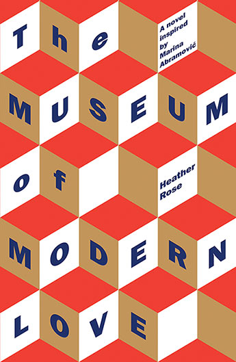 JULYtHE MUSEUM OF MODERN LOVEHEATHER ROSE - The Museum of Modern Loveis more than just that rare treat, a book that requires something of the reader – it is a book that painstakingly prepares you for its own requirements. In a playful way, this bold new novel by Heather Rose is an astute meditation on art, bravery, friendship, love, how to live, and on dying.