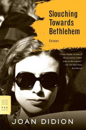 OCTOBERSLOUCHING TOWARDS BETHLEHEM - JOAN DIDION