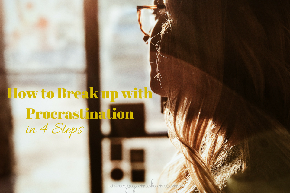 07-03-18_How to Breakup with Procrastination in 4 Steps_pujamohan.com.png