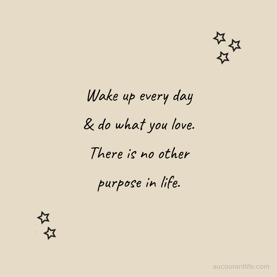 wake up everyday and do what you love quote by Au Courant Life