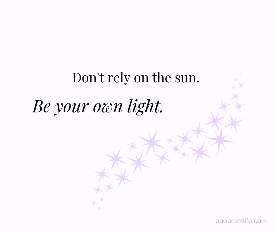don't rely on the sun self-love quote by au courant life
