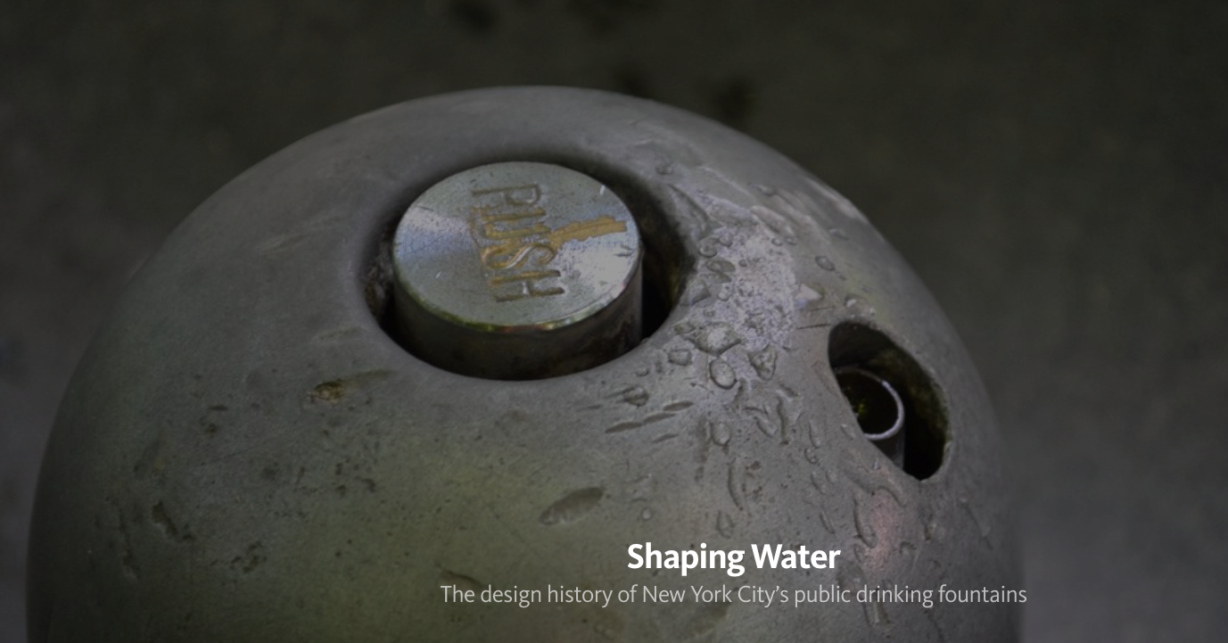 Shaping Water    The design history of New York City's public drinking fountains.   Published in re:form,  an edited channel on Medium sponsored by BMW, 2015. [  Read  ]