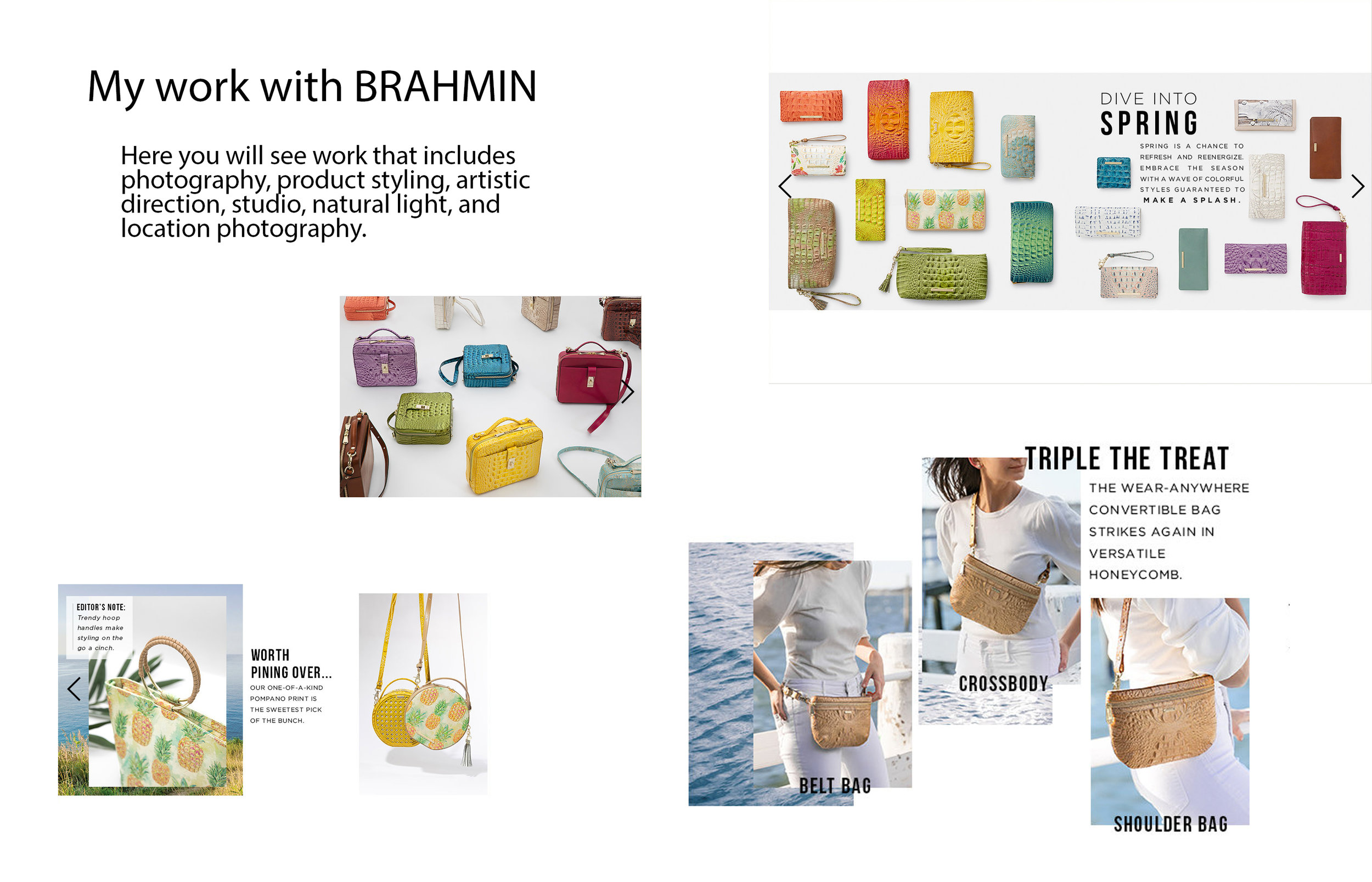 When Brahmin turned 35, they asked me to produce a visual story of the makings of a handbag and the workings behind the scenes.  It launched a 35th anniversary celebration that was featured in their catalog, on their website, and in their stores with large prints on display.