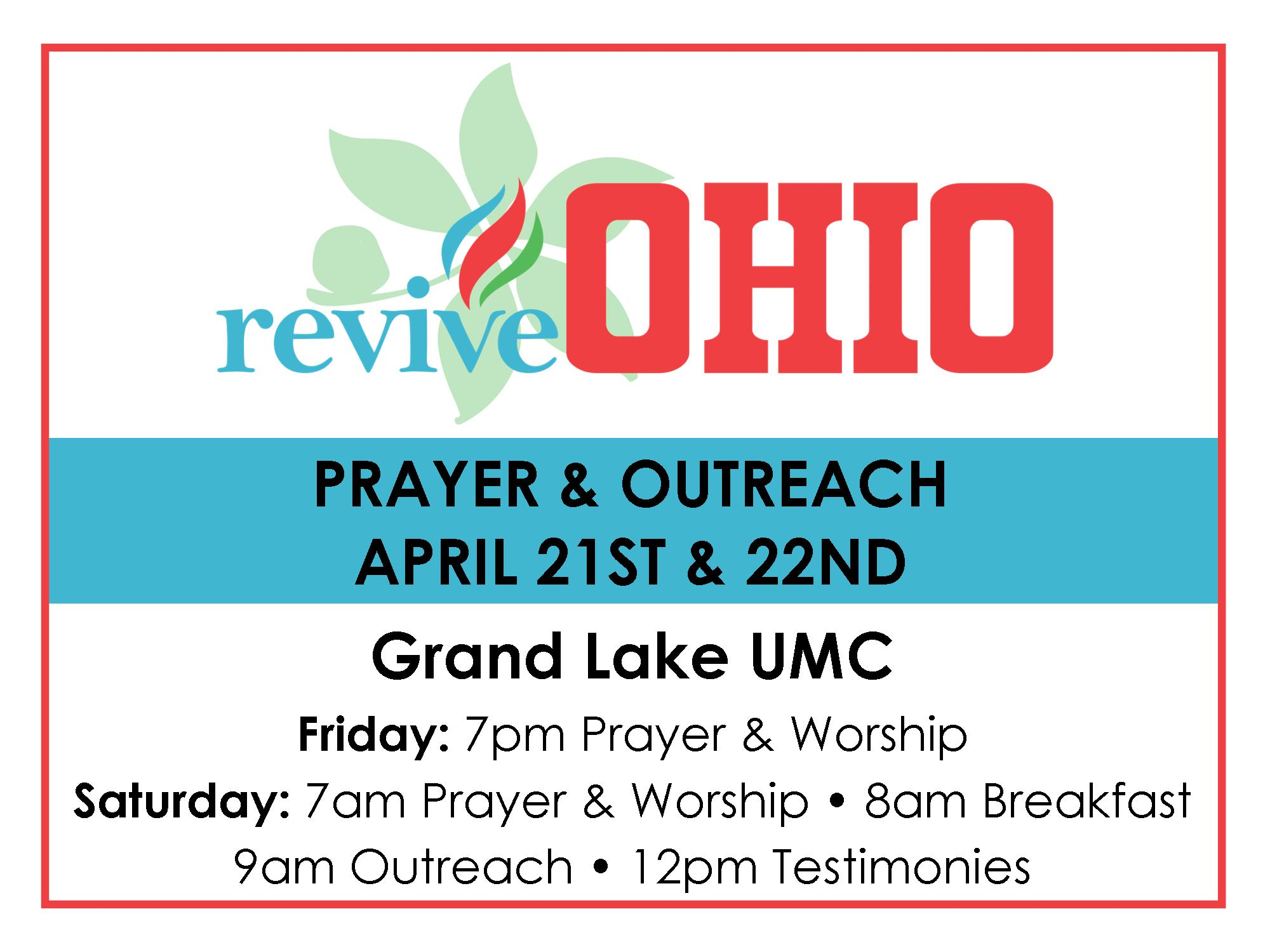 Join us Friday and Saturday, April 21 & 22, ReviveOhio meets at St. Paul's Sanctuary of Grand Lake UMC! On Friday night, there is a community worship at 7:00pm. On Saturday, also at St. Paul's, the day begins with prayer at 7:00am, breakfast at 8:00am, outreach to the community at 9:00am. At 11:45am, those participating meet back at St. Paul's Sanctuary for testimonies and worship. Come and take part in this outreach ministry to our communities!