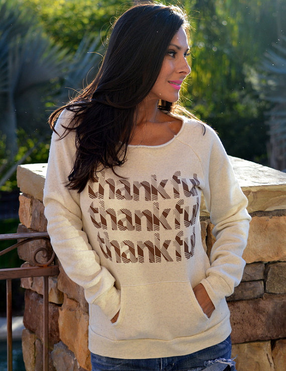 Thankful Thankful Thankful. Wide Shouldered Oatmeal Sweatshirt. Happy Thanksgiving and Happy Everything