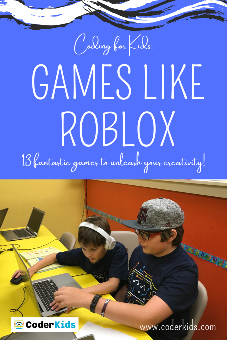 Roblox 13 Games Games Like Roblox Coder Kids Houston Online Classes