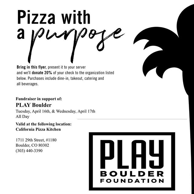 Pizza with a purpose! You can support the PLAY Boulder Foundation by dining at California Pizza Kitchen (29th Street Mall location only) on Tuesday 4/17 and Wednesday 4/18.  Simply present this flyer to your server and CPK will donate 20% of your bill to PLAY. It's as easy as (pizza) pie! 🍕 Thanks for your support! #pizzawithapurpose #PLAYboulder