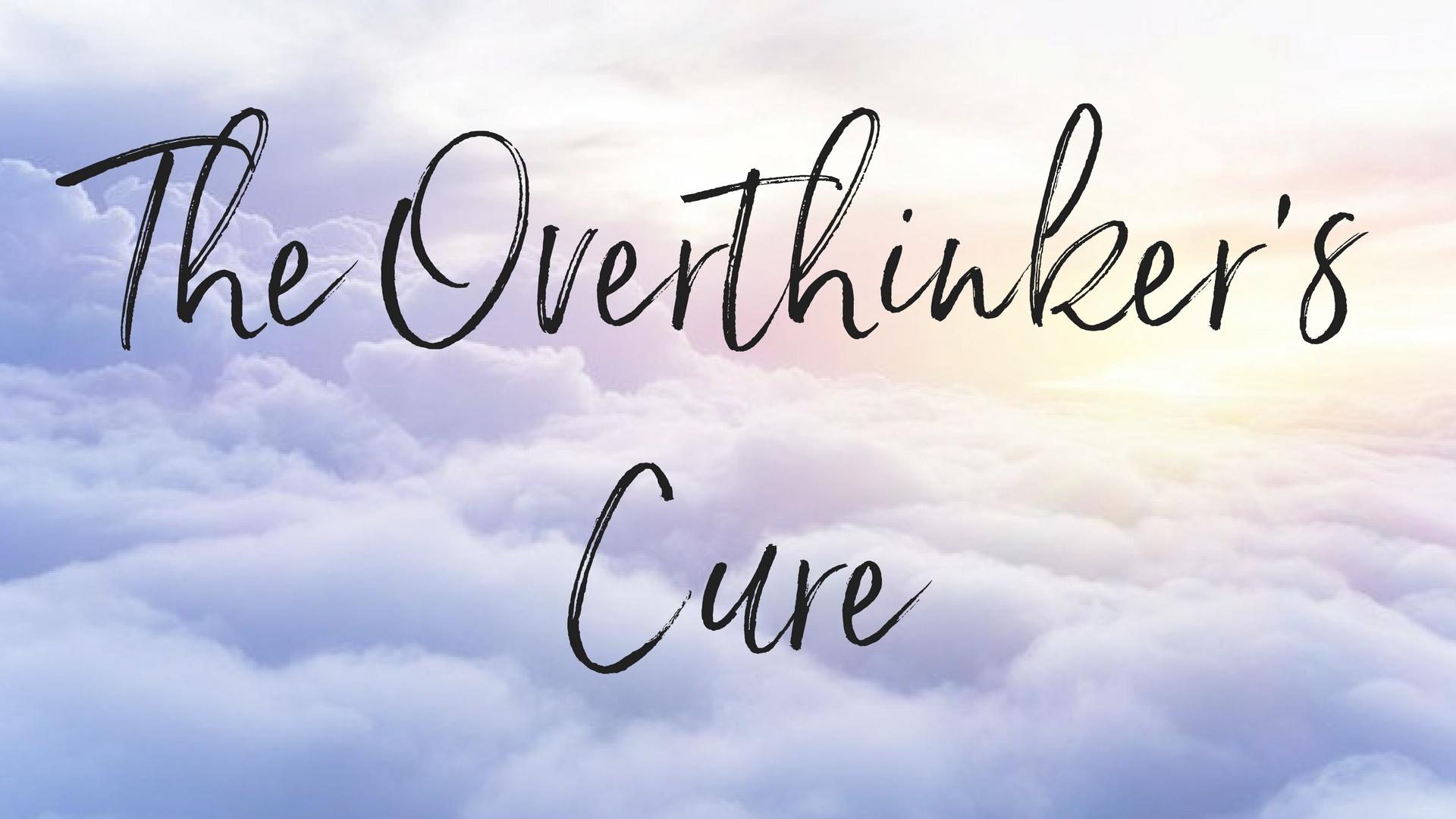 The Overthinker's Cure.jpg