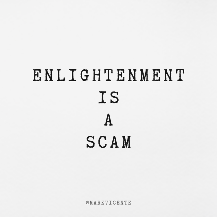 Convincing people they are broken/defective/sinners/blemished/imperfect/flawed.... is BULLSHIT. Perfection is a scam. Enlightenment is a scam.