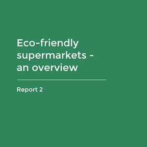 Report 2 - Eco-friendly supermarkets - an overview