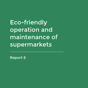 Report 6 - Eco-friendly operation and maintenance of supermarkets