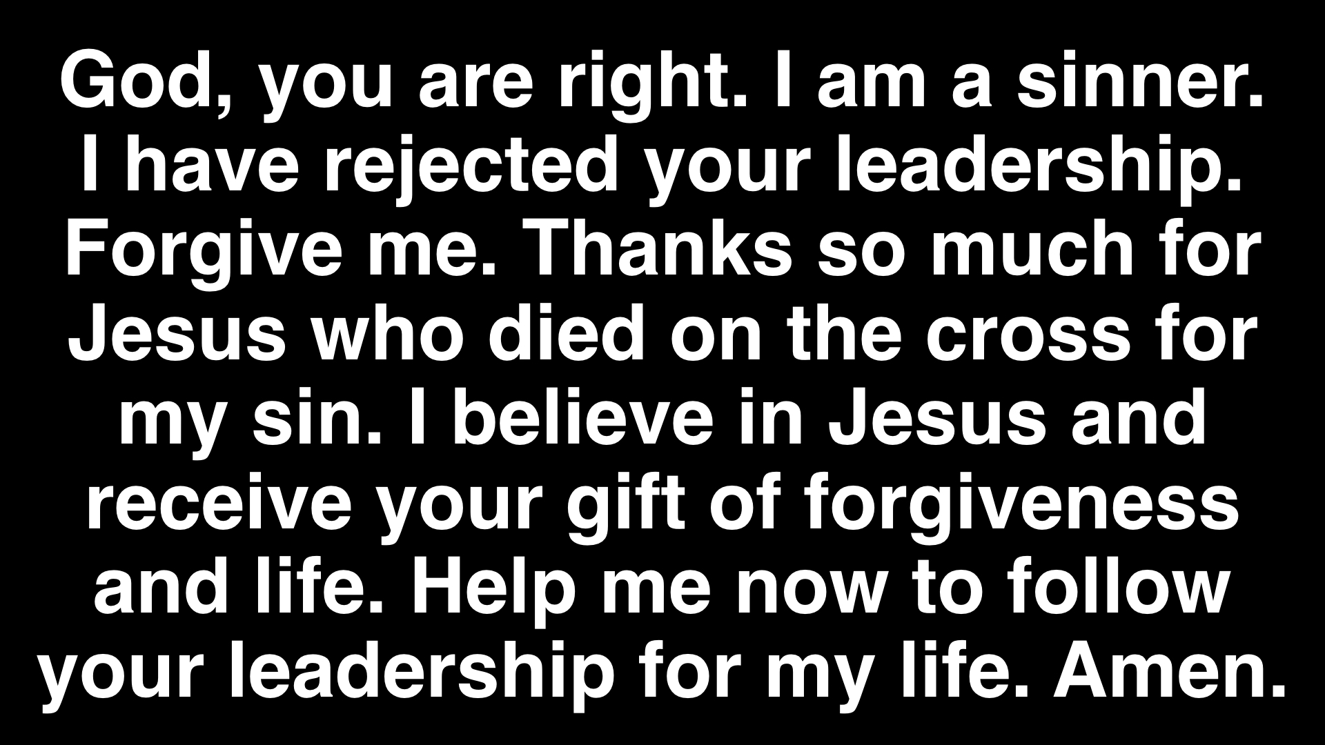 You don't have to use these words. You can use your own. Or you can use these and add your own. The point is to personally admit your sin, believe in Jesus and commit to follow God's leadership for your life.