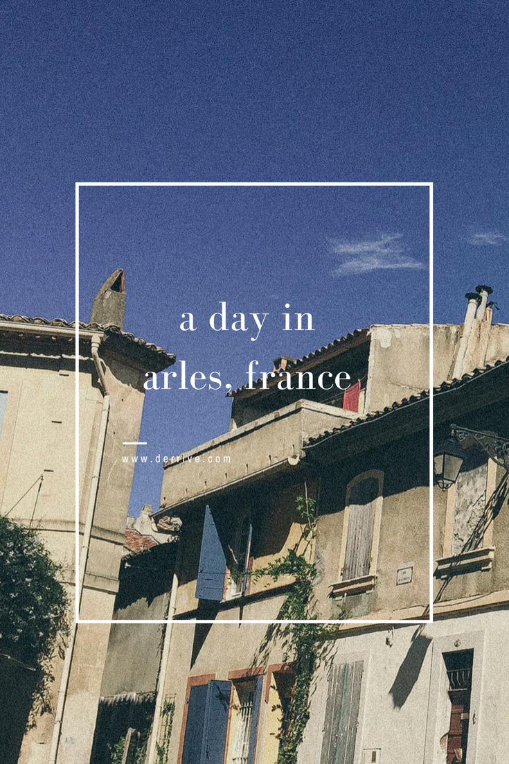 dérrive - how to spend a day in arles, france www.derrive.com
