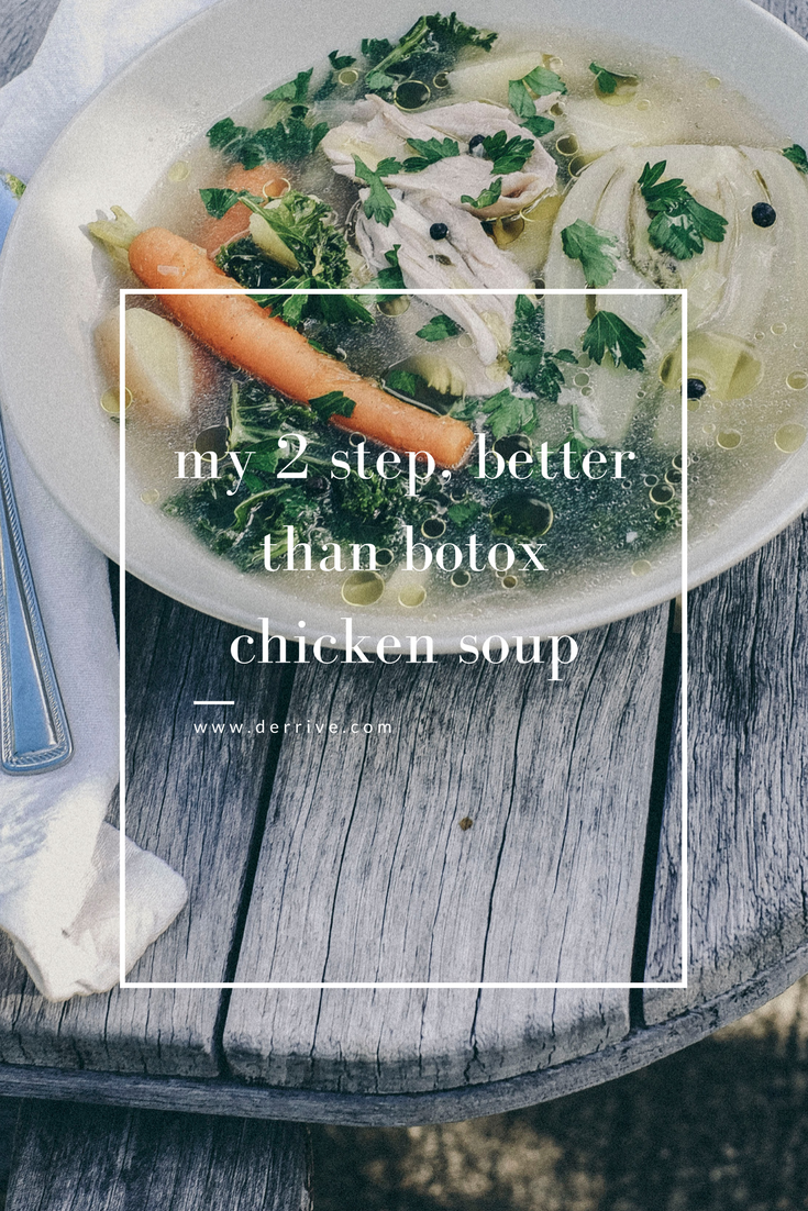 dérrive recipe - my 2 step, better than botox chicken soup www.derrive.com #soup #chickensoup #bonebroth #healthy #paleo #whole30 #guthealth #weightloss #kale