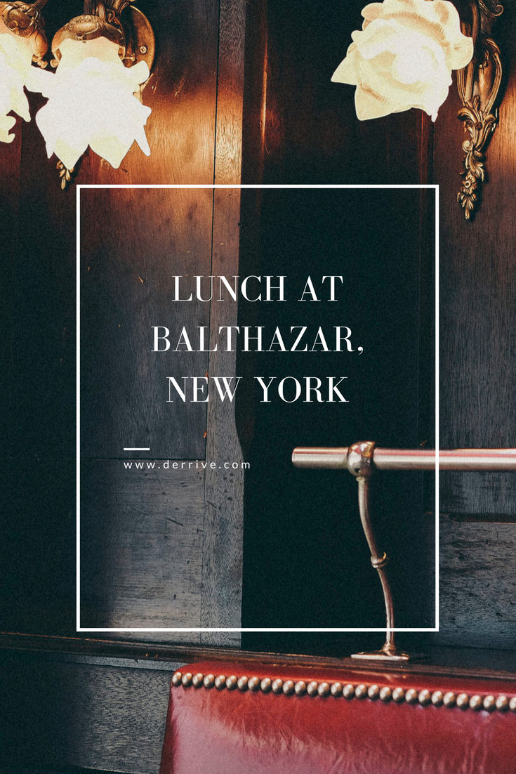 LUNCH AT BALTHAZAR, new york www.derrive.com #balthazar #newyork #nyc #foodblog #nyctravelguide #lunch