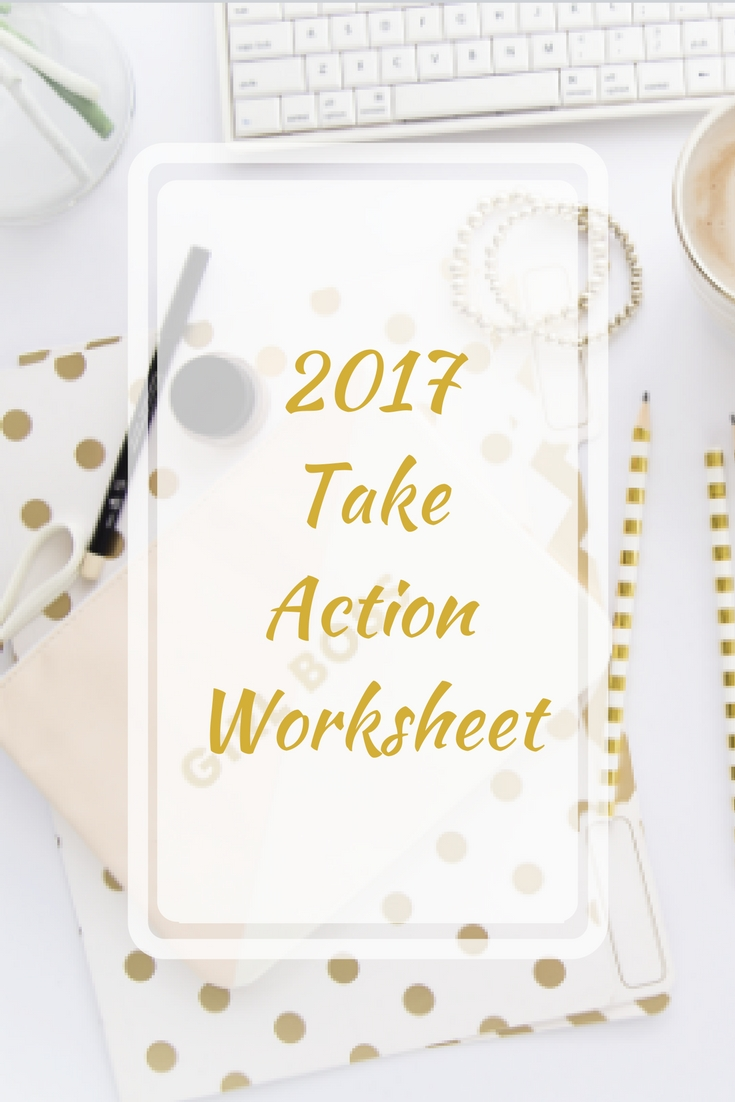 2017 - Take Action Worksheet. Download below!