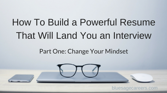 How to build a powerful resume that will land you a resume: change your mindset