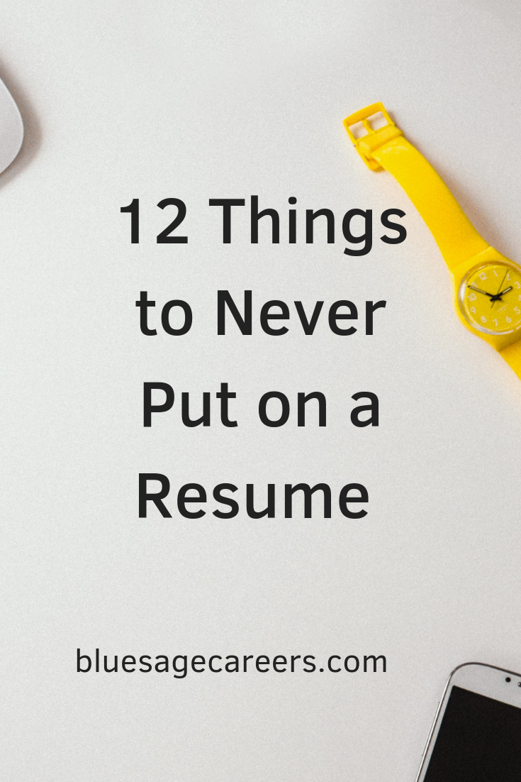 a quick list of 12 things to never put on a resume