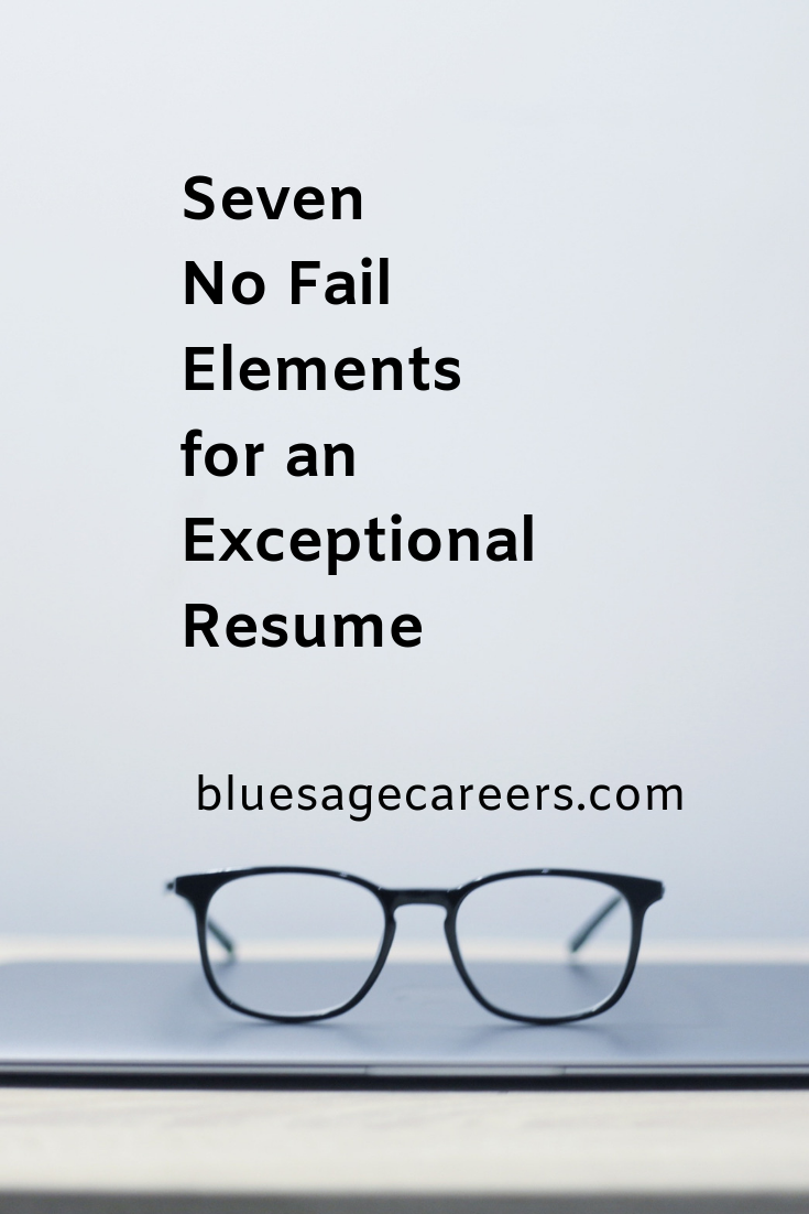Seven elements for an exceptional resume: Part three of How to build a powerful resume that will land you an interview