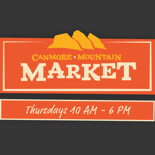 - Canmore Mountain Market, Canmore AlbertaThursday 10am-6pm