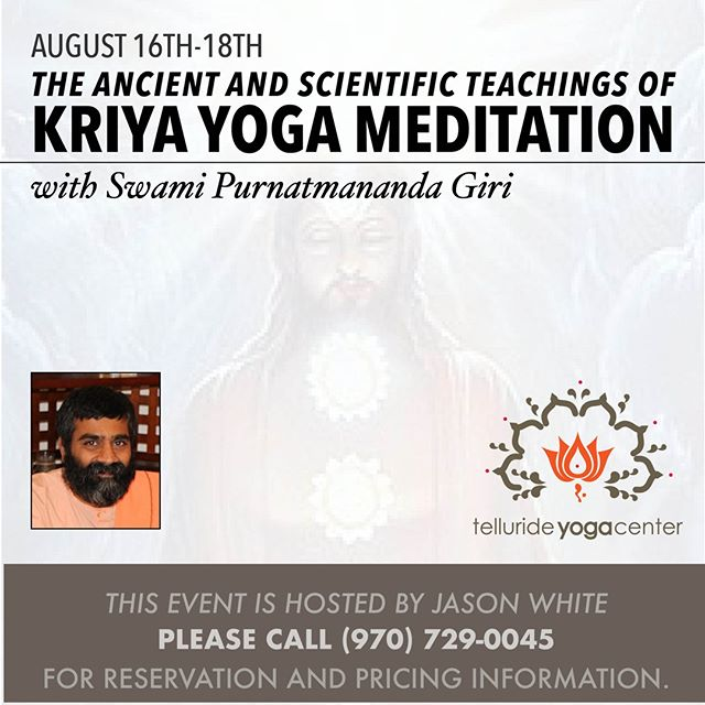 Join us tonight for an open lecture to describe the benefits and effects of Kriya Yoga Meditation. This lecture is free to all. Donations are accepted to support the ashram. Come find out why you might want to take advantage of the special initiation this weekend at TYC.  Kriya Yoga is an ancient method of living and meditation that cultivates body, mind, intellect and awareness of soul. Kriya Yoga teaches that any action kri, is done by ya, the indwelling soul. It is a universal spiritual discipline that permeates the deepest levels of consciousness and changes our lives.  FRIDAY August 16 7pm-8:15pm  Public Lecture Open to All Kriya Yoga: The Ancient  Science of Meditation (Donations welcome)  Saturday, August 17 8:30 am  Registration 9:30am-12pm  Initiation 12pm–1pm  Lunch Break 1pm-3pm  Technique Class 3:15-4:15pm  Guided Meditation  Sunday, August 18 8:30-9:30am  Meditation 9:30am–1pm  Break & Lunch 1pm-3pm  Technique Review  Q & A / Benefits 3:15-4:15pm  Guided Meditation  Swami Purnatmananda Giri is a monk in the lineage of Kriya Yoga masters Paramahamsa Hariharananda and Paramahamsa Prajnanananda. Born in India and trained as an industrial engineer, he came to the US and pursued higher education and then worked for over a decade. He was initiated into the sacred path of Kriya Yoga in 1992 and joined the ashram in 2005 to serve his Guru and humanity at large. Ordained as a monk in the Giri order of monasticism, his name, Swami Purnatmananda Giri, means 'bliss of complete soul consciousness.' He currently resides in Temple Of Peace, Denver, CO.   Please call Jason White for reservation  and pricing information. Phone:  Jason White (970) 729-0045 Email: info.templeofpeace@kriya.org   Kriya Yoga Institute –  Temple of Peace, 5925 W 1st Ave, Lakewood, CO - 80226 Phone 303.923.8895 email: info.templeofpeace@kriya.org website www.templeofpeace.co  #kriyayogameditation #autobiographyofayogi #kriya #lifechanging #tellurideyoga #yogatelluride   