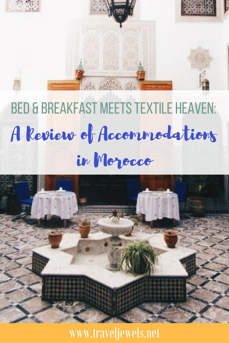 Bed & Breakfast Meets Textile Heaven: A Review of Accommodations in Morocco