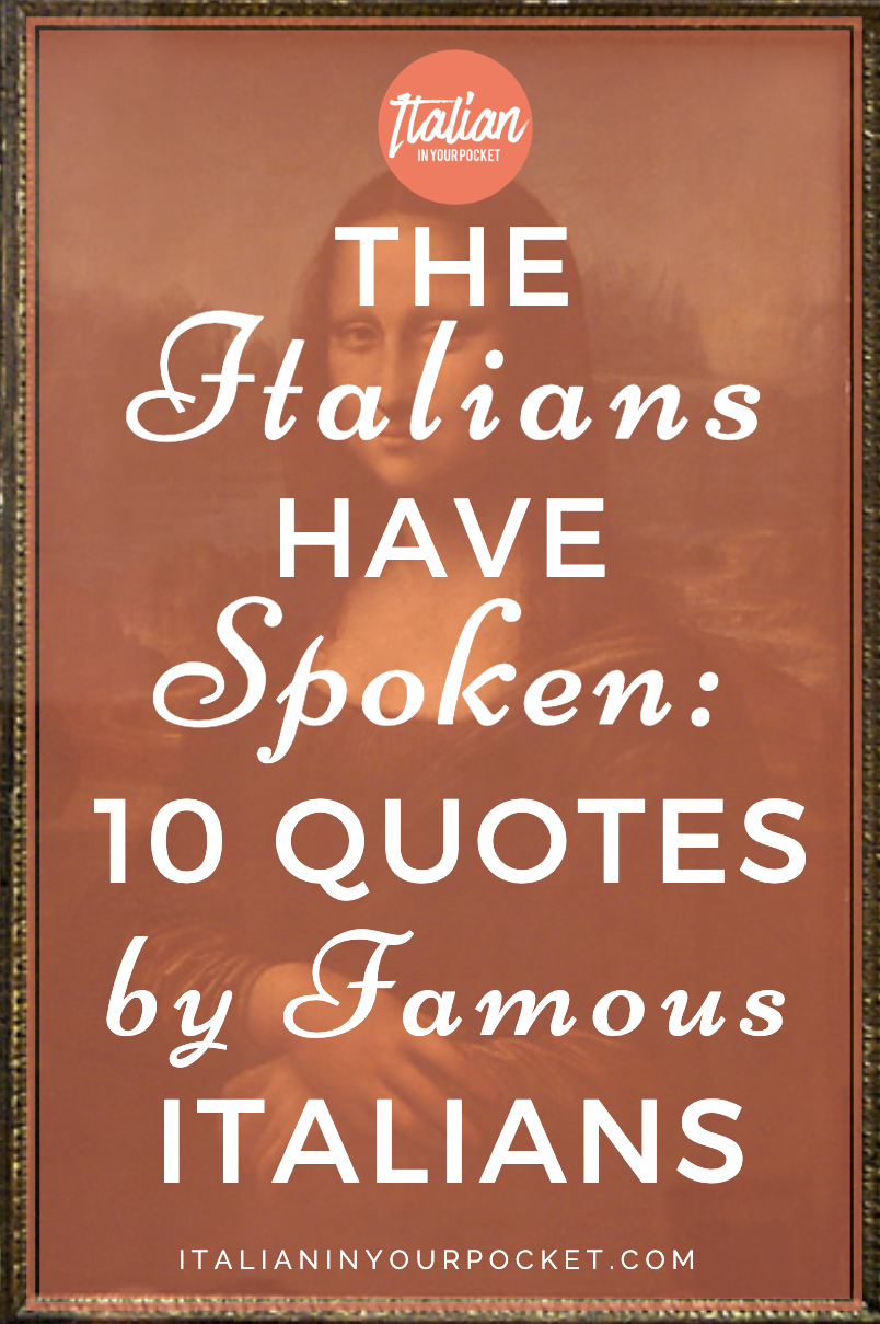 The Italians Have Spoken 10 Quotes By Famous Italians Italian In