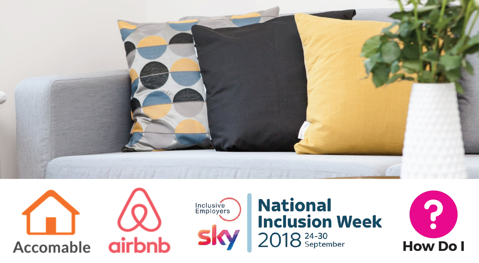 The top section of the header shows a couch with three cushions and a pot with green plants, the below section has the Airbnb logo (a large A), the Accomable logo (a small orange house), the National Inclusion Week Logo (which includes the Inclusive Employers and Sky logo and the date the campaign is taking place - 24-30th September), and the How Do I logo (a pink question mark).