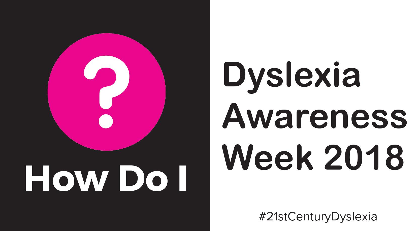 How Do I - Dyslexia Awareness Week 2018