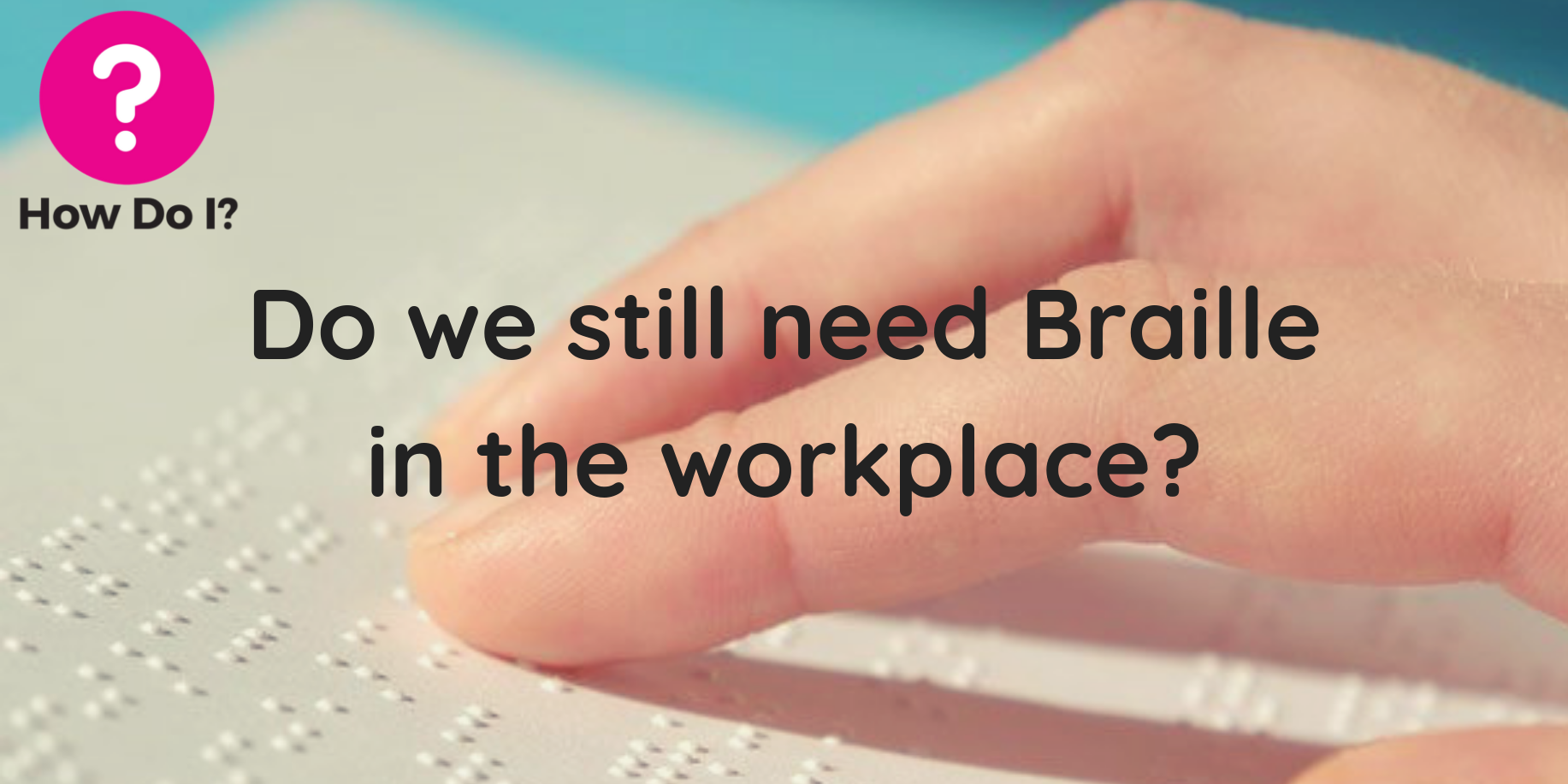Caption: Do we still need Braille in the workplace? Image: a colleague reading braille with their fingertips