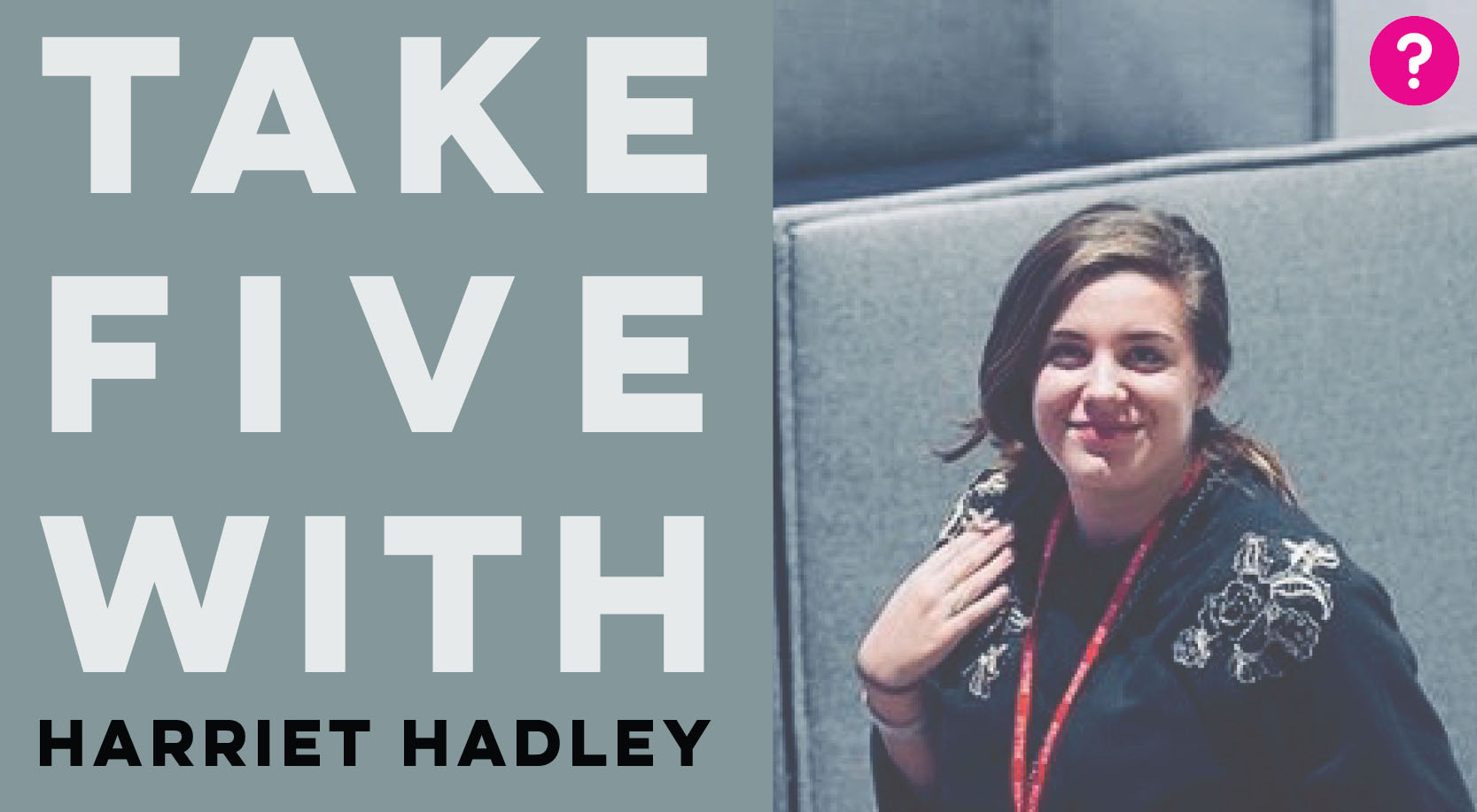 Take Five With Harriet Hadley - Pictured is Harriet smiling into the camera
