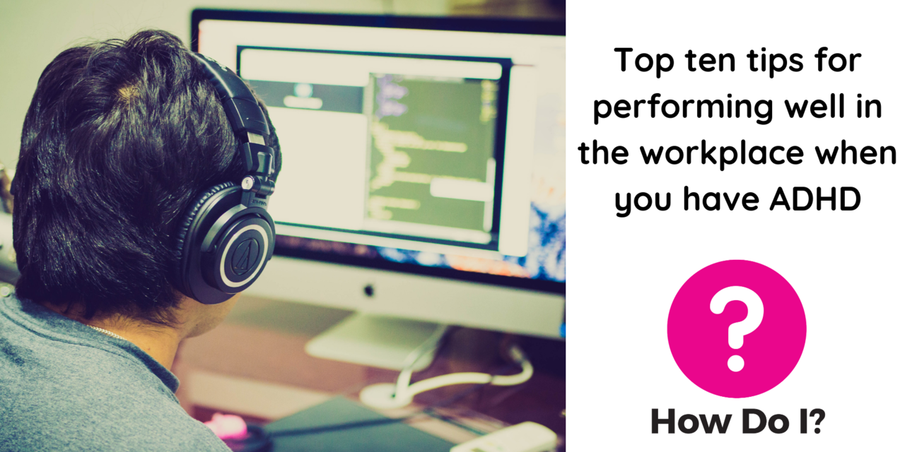 Top ten tips for performing well in the workplace when you have ADHD - pictured is a person sitting at their computer desk, wearing a pair of headphones