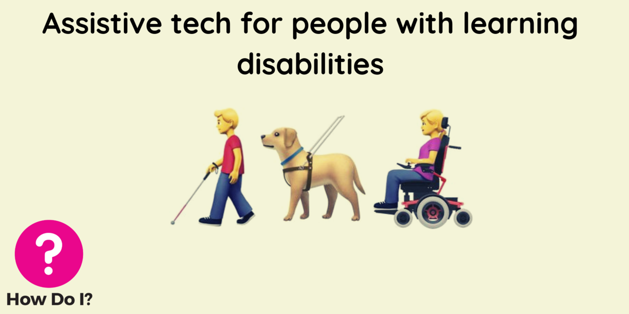 Assistive tech for people with learning disabilities - pictured are three emojis: one of a person with a cane, one of a guide dog, and one of a person in a wheelchair