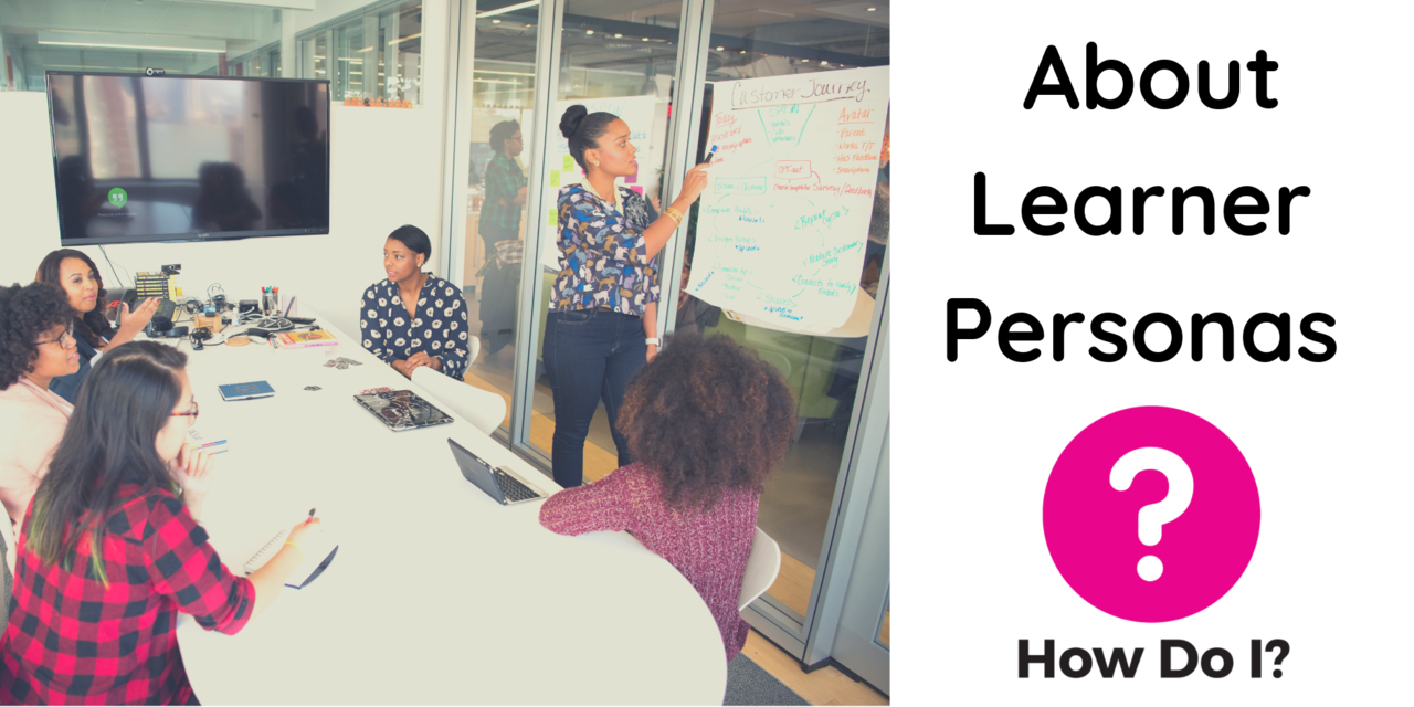 About Learner Personas - five women are pictured sitting around a board room table, four of them watching the fifth women standing up and pointing her pen to her flipchart paper notes.