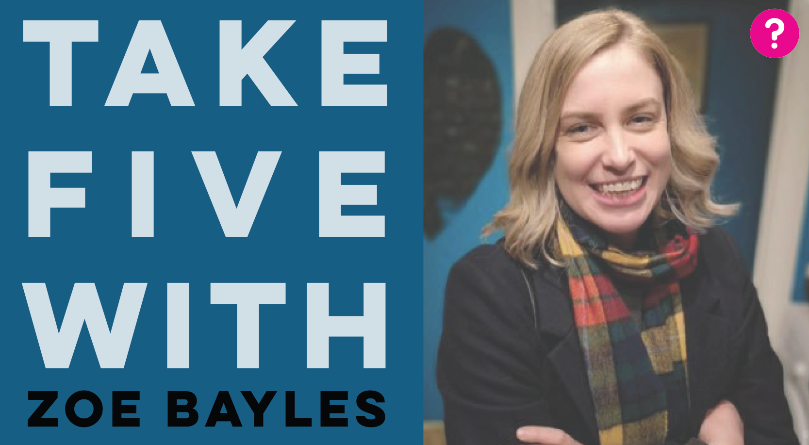 Take Five With Zoe Bayles - Zoe stands with her arms crossed and is smiling into the camera