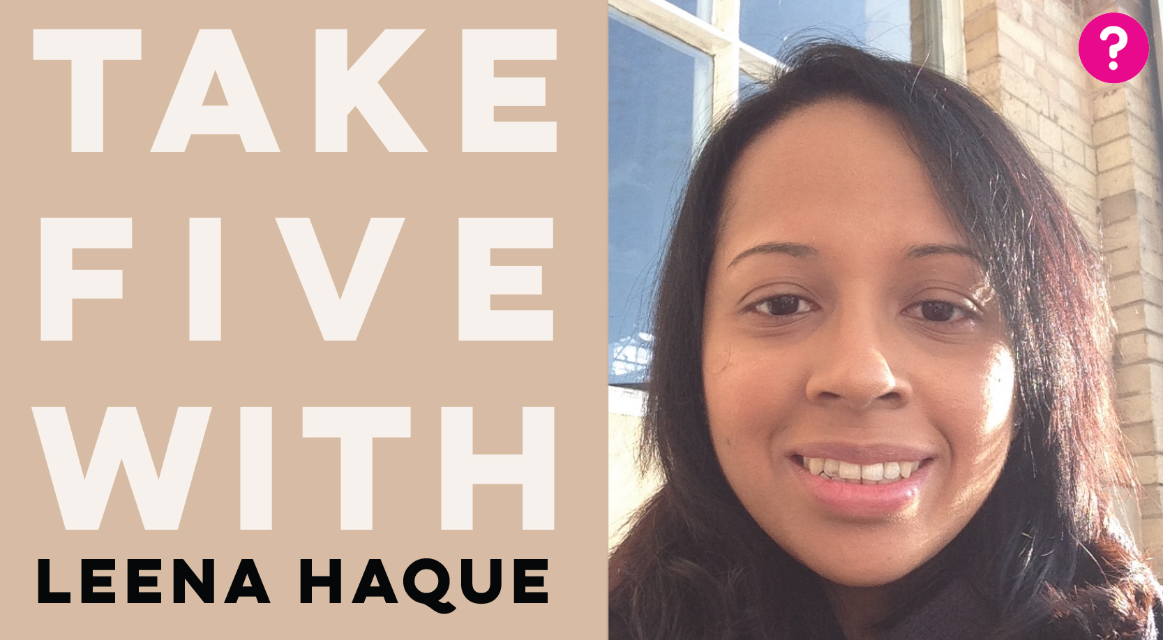#TakeFiveWith Leena Haque - pictured is Leena Haque smiling into the camera