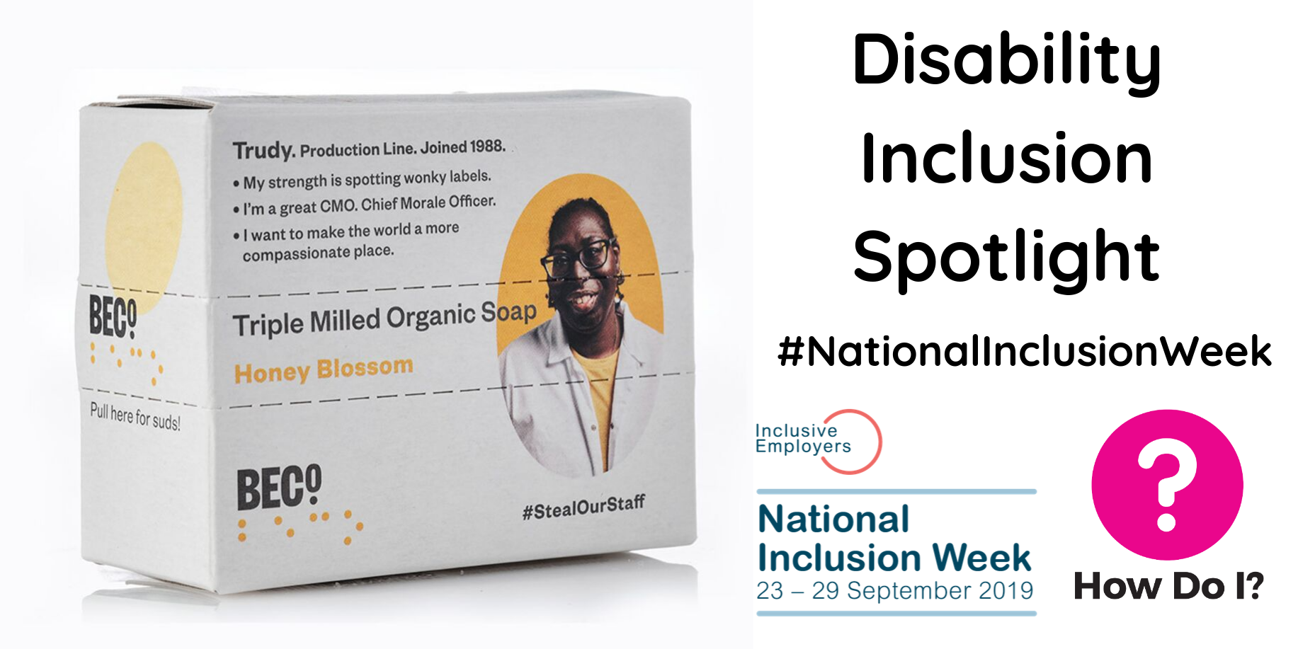 Alt text: Disability Inclusion Spotlight #NationalInclusionWeek, pictured is a box of BECO soap, as part of their #StealOurStaff campaign they have put a picture of their disabled colleagues on their soap boxes, which include their CV. Their colleague Trudy is pictured on the box in this banner.