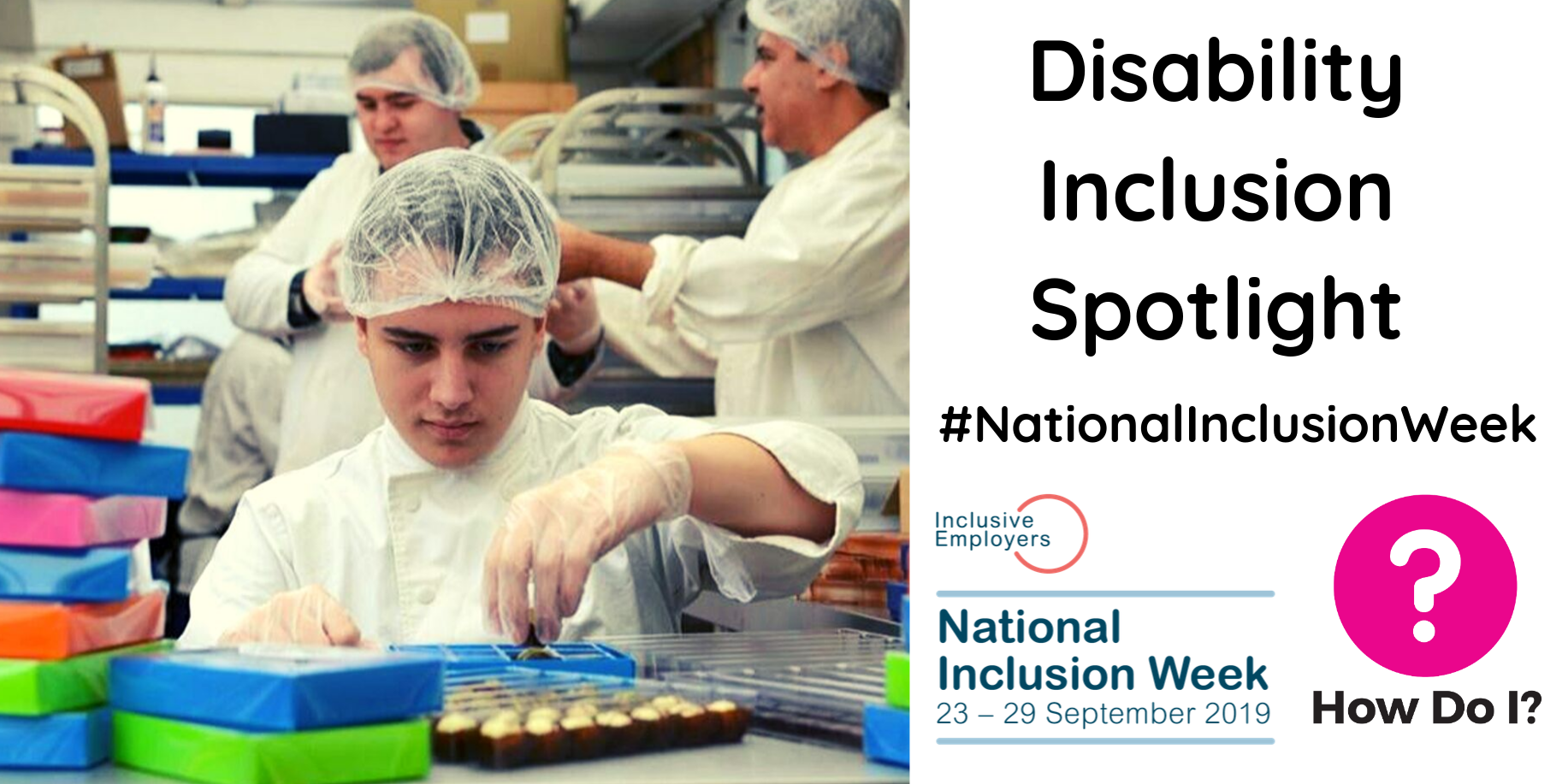 Alt text: Harry Specters employees are pictured baking chocolate and putting the delicious chocolates inside multi-coloured boxes. The banner says Disability Inclusion Spotlight #NationalInclusionWeek, with the How Do I? and National Inclusion week logos.