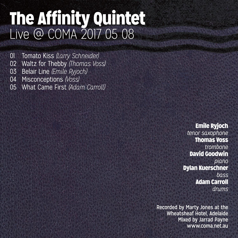 The Affinity Quintet @ COMA - recorded 24/04/2017Emile Ryjoch - Tenor Saxophone Thomas Voss - Trombone Dylan Kuerschner - Bass David Goodwin - Keyboards Adam Carroll - Drums