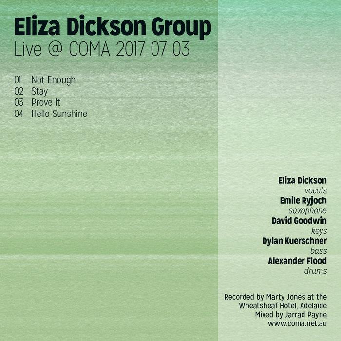 Eliza Dickson Group @ COMA - recorded 03/07/2017Eliza Dickson - Vocals/Composer/LeaderEmile Ryjoch - Tenor Saxophone David Goodwin - Keys Dylan Kuerschner - Bass Alexander Flood - Drums