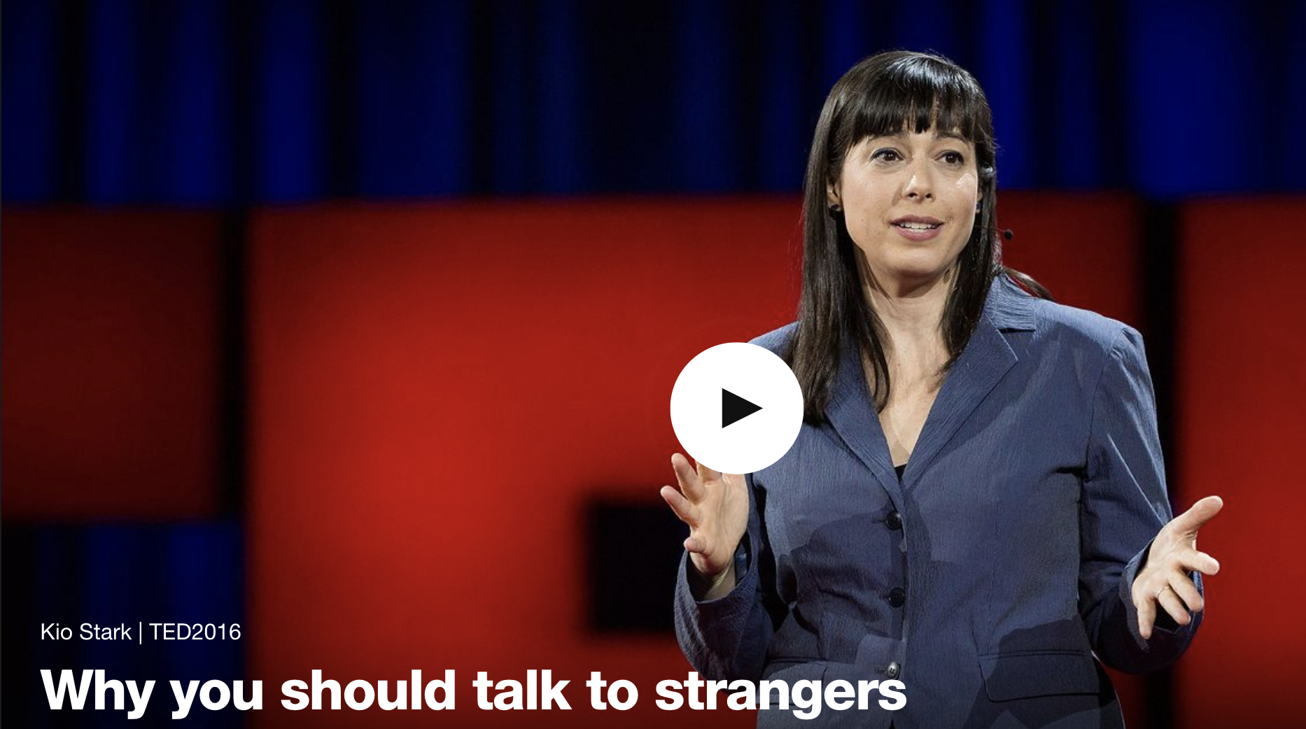 Video:  Kio Stark: Why you should talk to strangers? TEDx