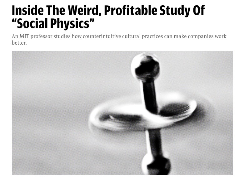 "Further reading:  Inside The Weird, Profitable Study Of ""Social Physics"""