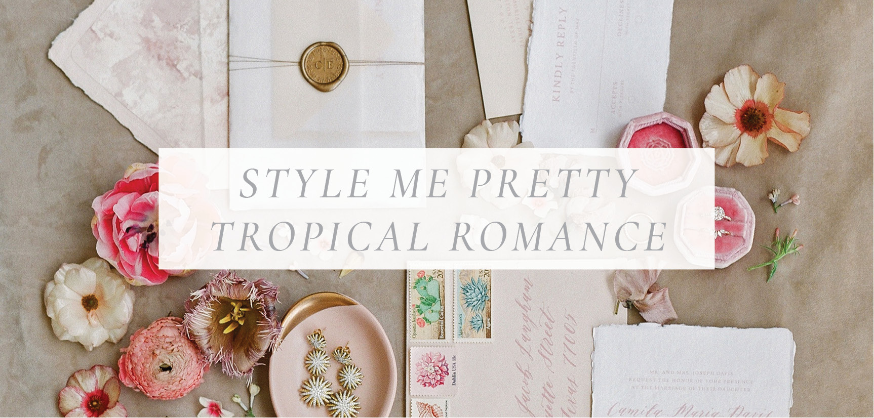 Style Me Pretty_Tropical Romance_Dreams and Nostalgia_Sophie Epton.jpg