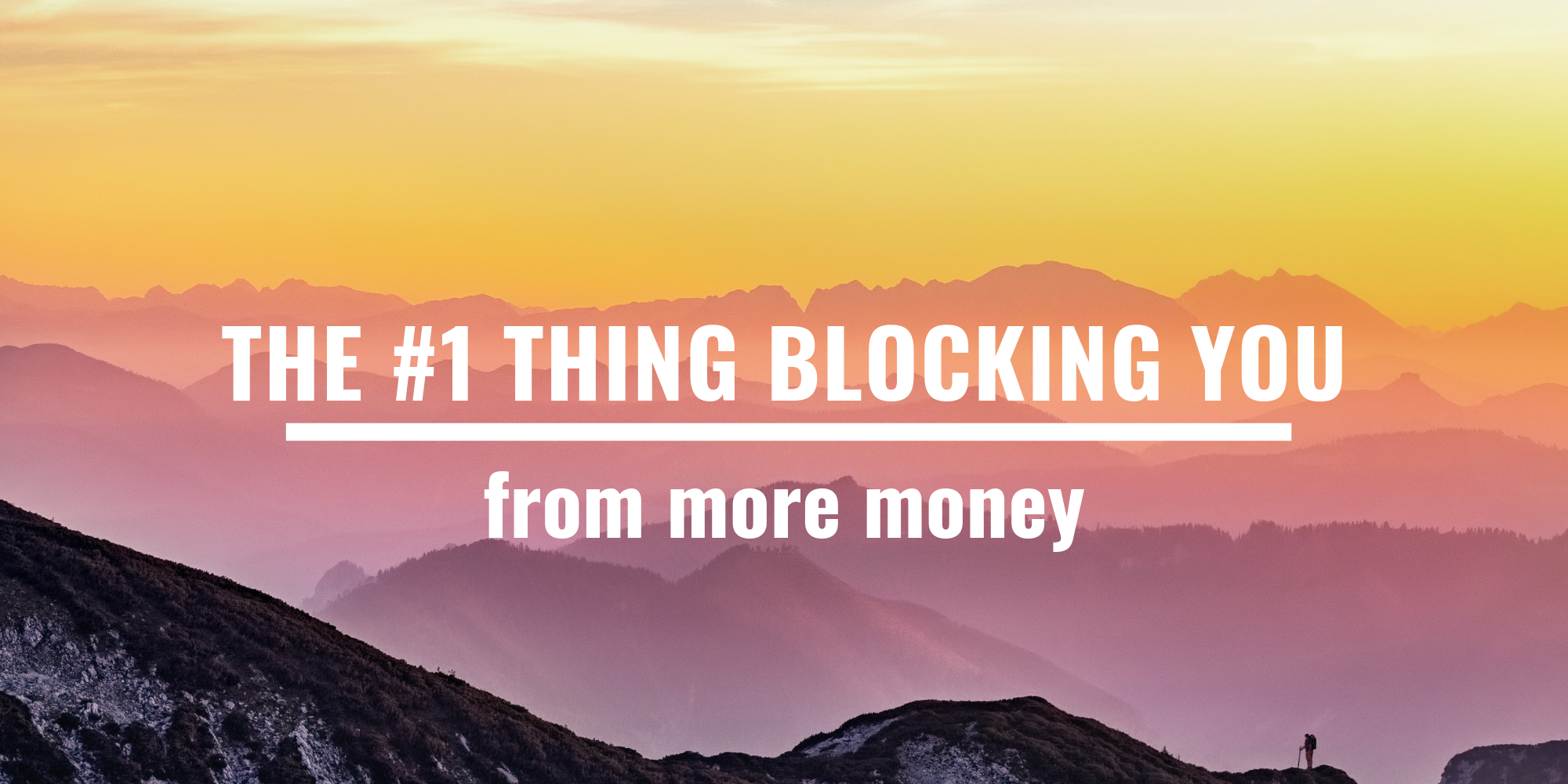The #1 Thing Blocking you from more money.png