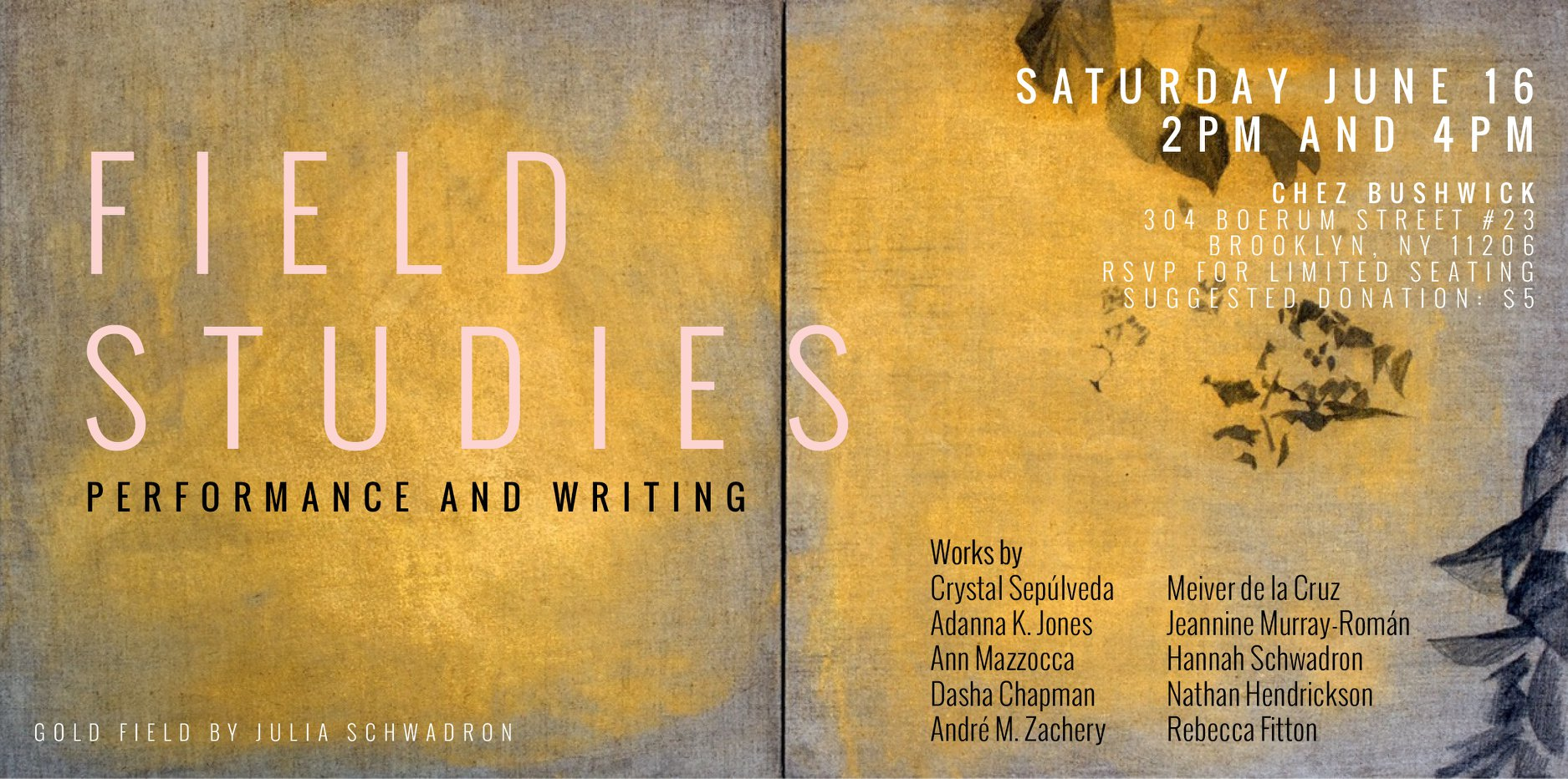 Field Studies is a curated performance and writing workshop initiated and organized by  Hannah Schwadron .