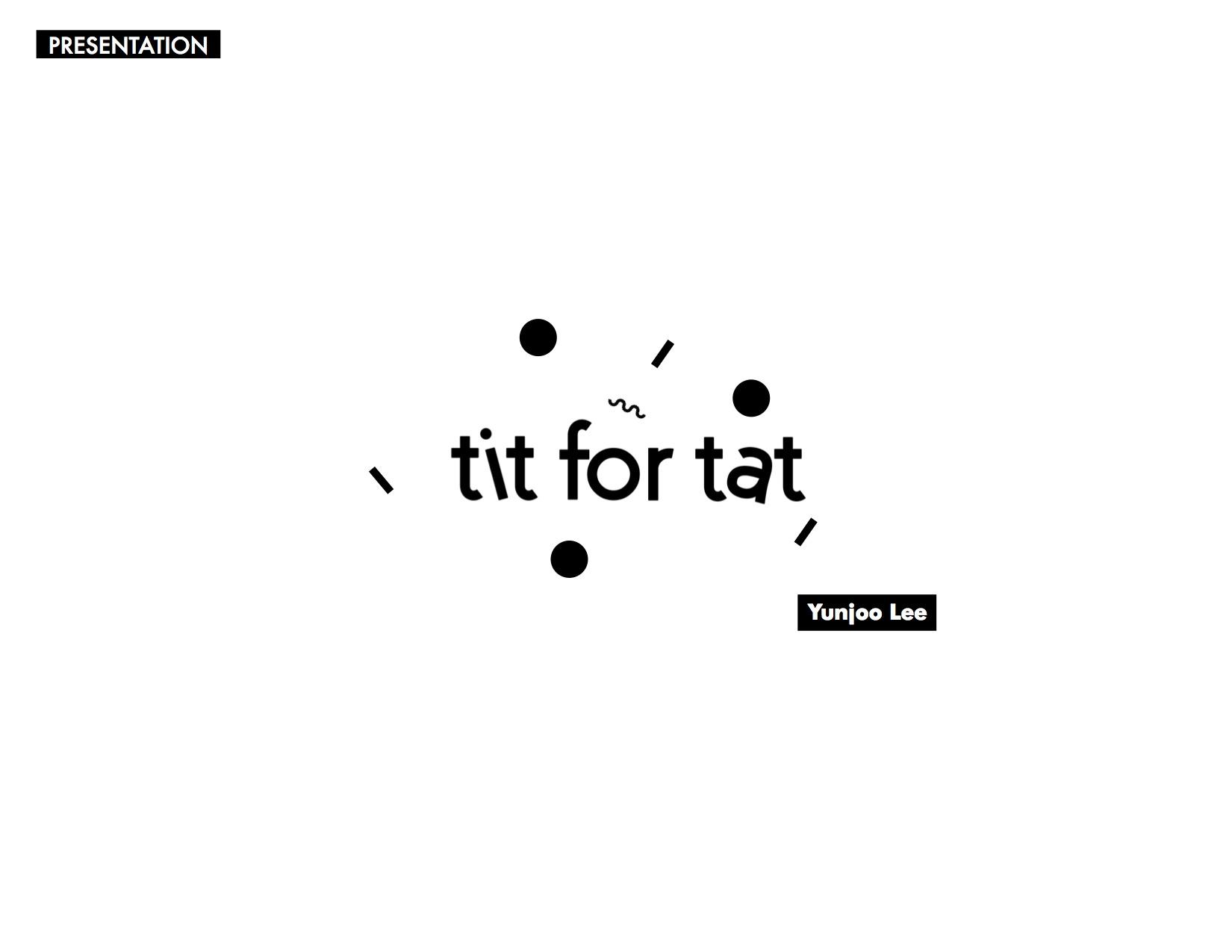 titfortat_presentation_yunjoolee1.jpg
