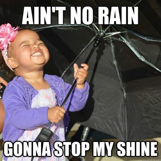 Aint-No-Rain-Gonna-Stop-My-Shine-Funny-Black-Baby-Meme-Image.jpg